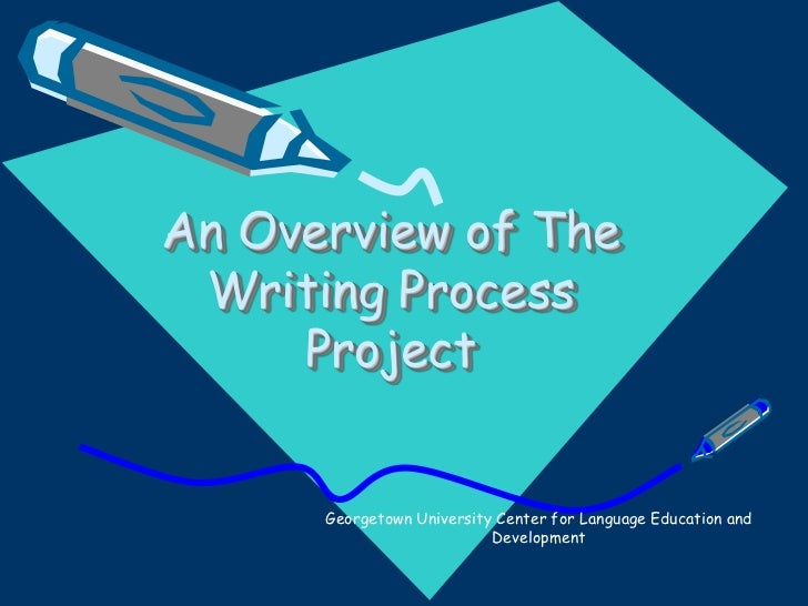 An Overview of The Writing Process     Project      Georgetown University Center for Language Education and               ...