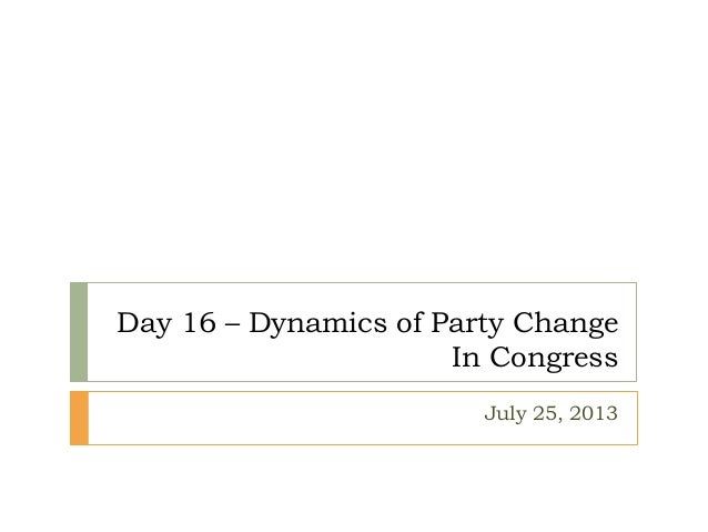 Day 16 – Dynamics of Party Change In Congress July 25, 2013