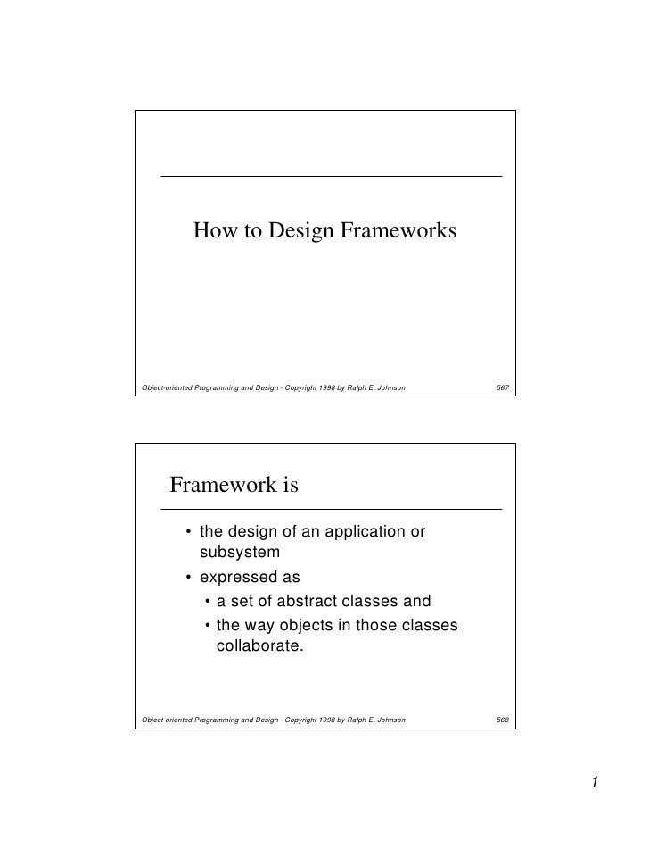 How to Design Frameworks     Object-oriented Programming and Design - Copyright 1998 by Ralph E. Johnson   567            ...