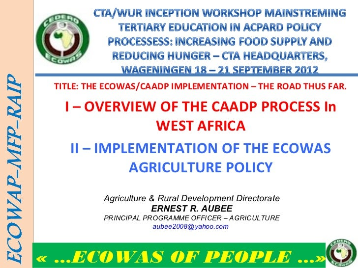 TITLE: THE ECOWAS/CAADP IMPLEMENTATION – THE ROAD THUS FAR.   I – OVERVIEW OF THE CAADP PROCESS In                WEST AFR...