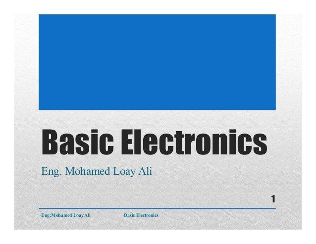 Basic Electronics Eng. Mohamed Loay Ali Eng:Mohamed Loay Ali Basic Electronics 1