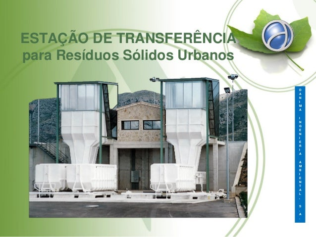 ESTAÇÃO DE TRANSFERÊNCIA para Resíduos Sólidos Urbanos D A N I M A I N G E N I E R I A A M B I E N T A L , S . A .