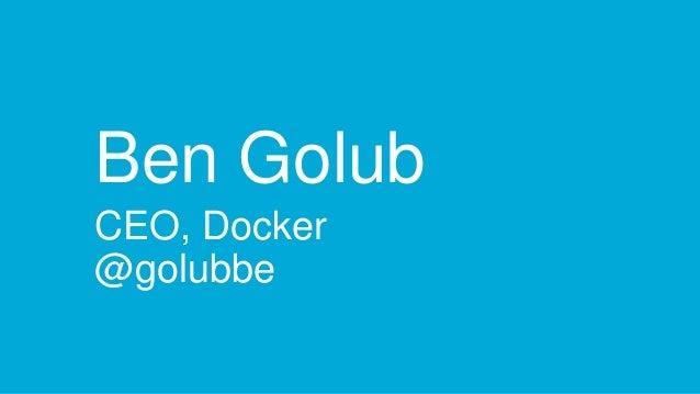 Ben Golub CEO, Docker @golubbe