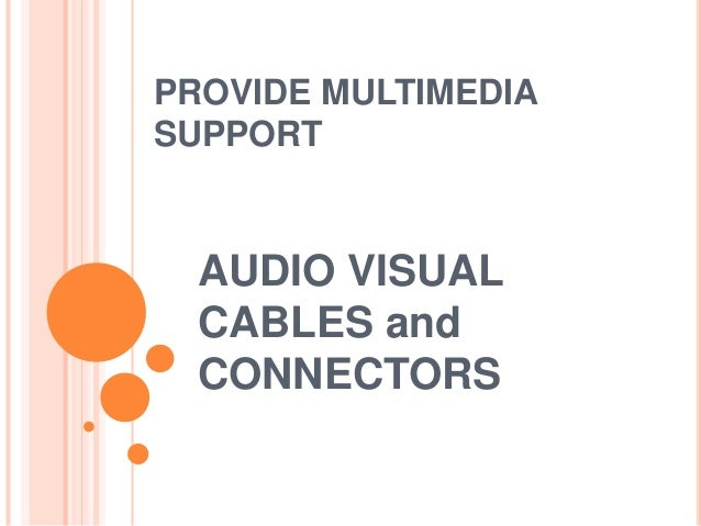 PROVIDE MULTIMEDIA SUPPORT AUDIO VISUAL CABLES and CONNECTORS