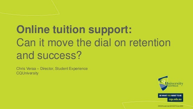 Online tuition support: Can it move the dial on retention and success? Chris Veraa – Director, Student Experience CQUniver...