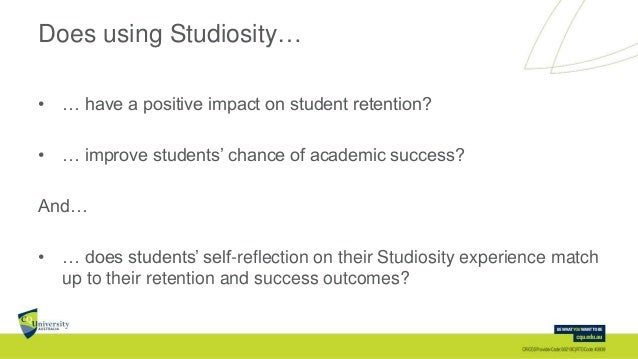Does using Studiosity… • … have a positive impact on student retention? • … improve students' chance of academic success? ...