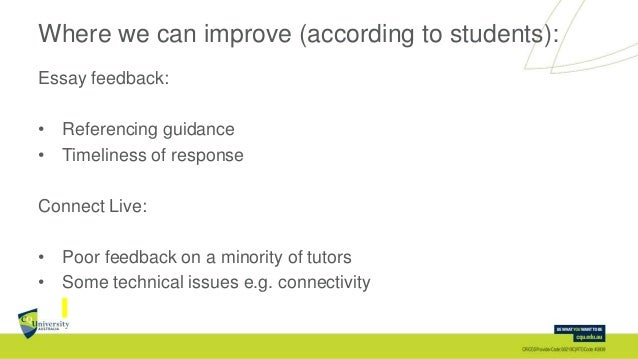 Where we can improve (according to students): Essay feedback: • Referencing guidance • Timeliness of response Connect Live...