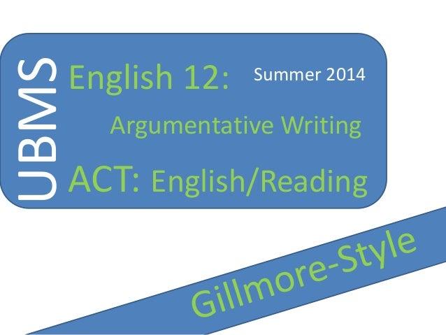 UBMS English 12: Argumentative Writing ACT: English/Reading Summer 2014