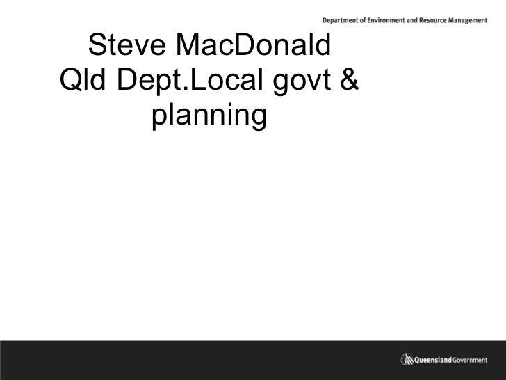 Steve MacDonald Qld Dept.Local govt & planning