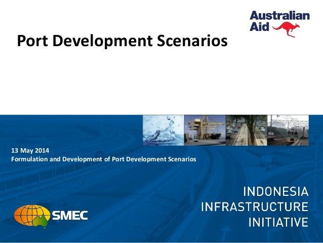 Port Development Scenarios 13 May 2014 Formulation and Development of Port Development Scenarios