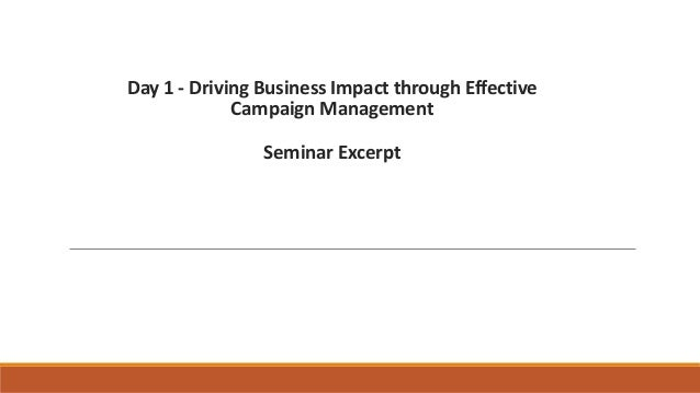 Day 1 - Driving Business Impact through Effective Campaign Management Seminar Excerpt