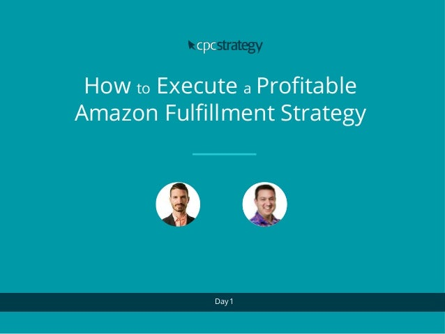 How to Execute a Profitable Amazon Fulfillment Strategy Day 1