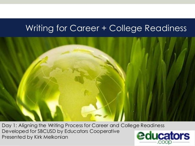 Writing for Career + College ReadinessDay 1: Aligning the Writing Process for Career and College ReadinessDeveloped for SB...