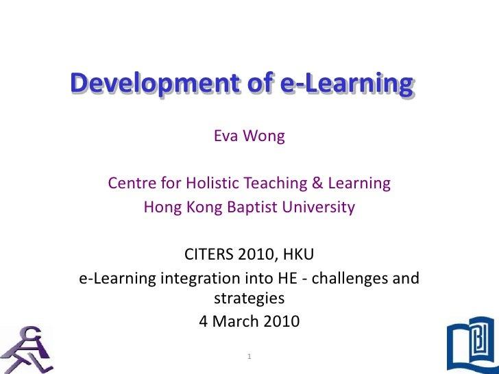 Development of e-Learning<br />Eva Wong<br />Centre for Holistic Teaching & Learning<br />Hong Kong Baptist University<br ...