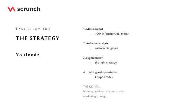 THE STRATEGY Youfoodz C A S E S T U D Y T W O 1. Masscontent - 100+influencerspermonth 2. Audienceanalysis - customertarge...