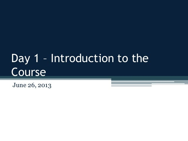 Day 1 – Introduction to the Course June 26, 2013