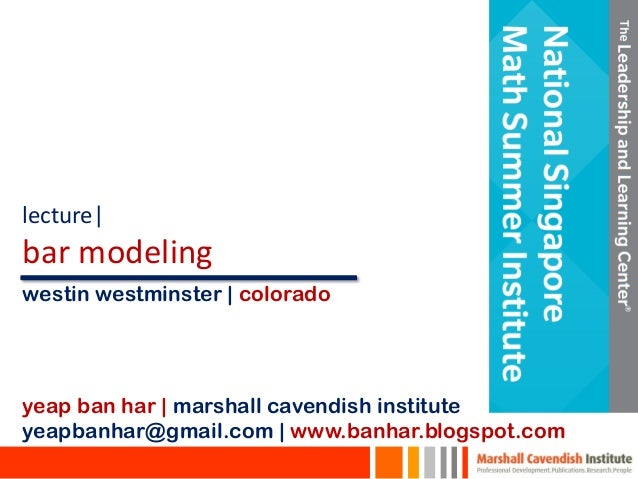 lecture| bar modeling yeap ban har | marshall cavendish institute yeapbanhar@gmail.com | www.banhar.blogspot.com westin we...