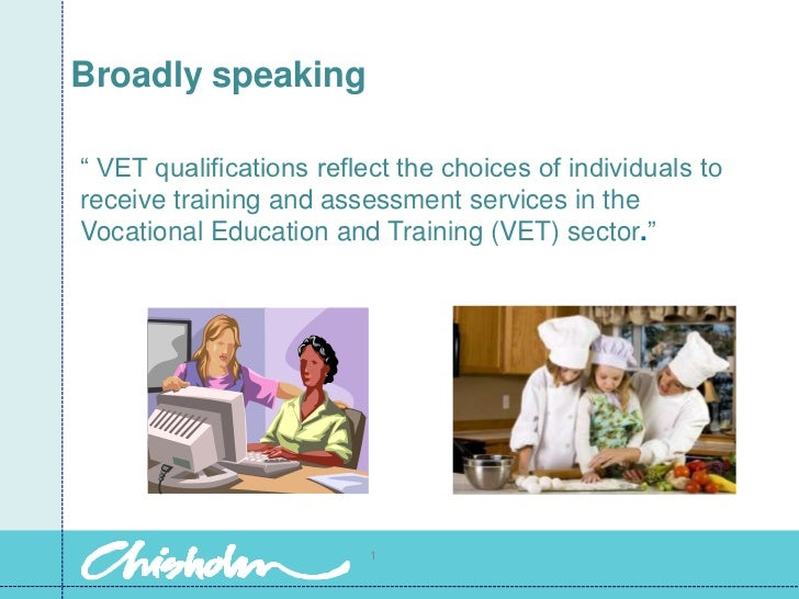 "Broadly speaking<br />"" VET qualifications reflect the choices of individuals to receive training and assessment services ..."