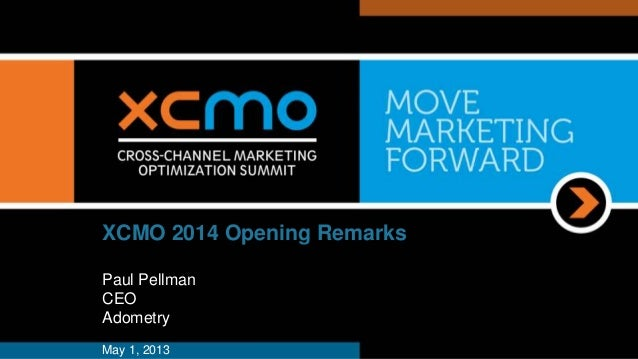 XCMO 2014 Opening Remarks Paul Pellman CEO Adometry May 1, 2013