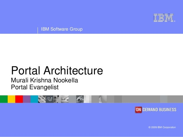 ®IBM Software Group© 2009 IBM CorporationPortal ArchitectureMurali Krishna NookellaPortal Evangelist