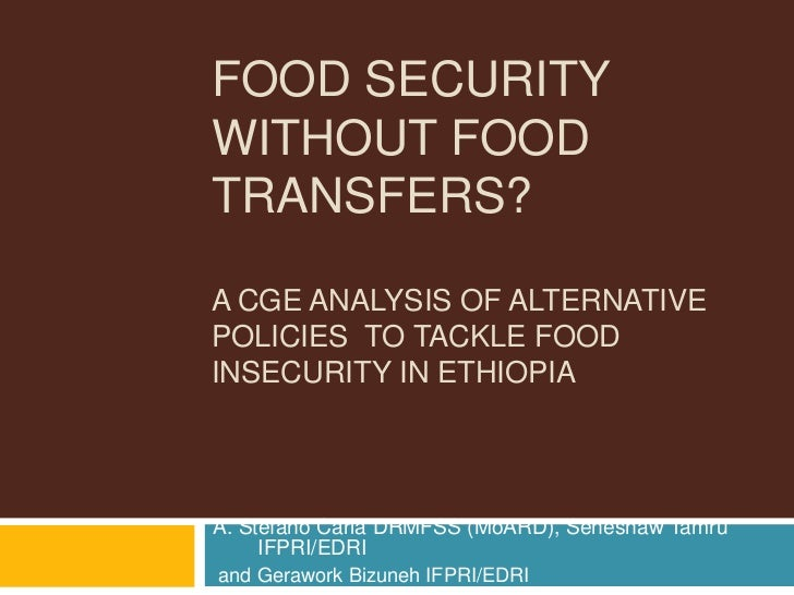 FOOD SECURITYWITHOUT FOODTRANSFERS?A CGE ANALYSIS OF ALTERNATIVEPOLICIES TO TACKLE FOODINSECURITY IN ETHIOPIAA. Stefano Ca...