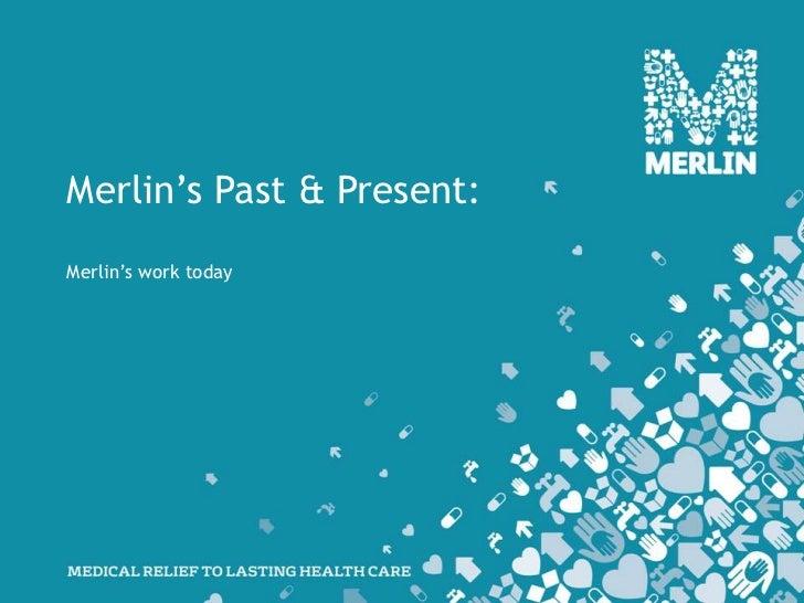 Merlin's Past & Present:<br />Merlin's work today<br />