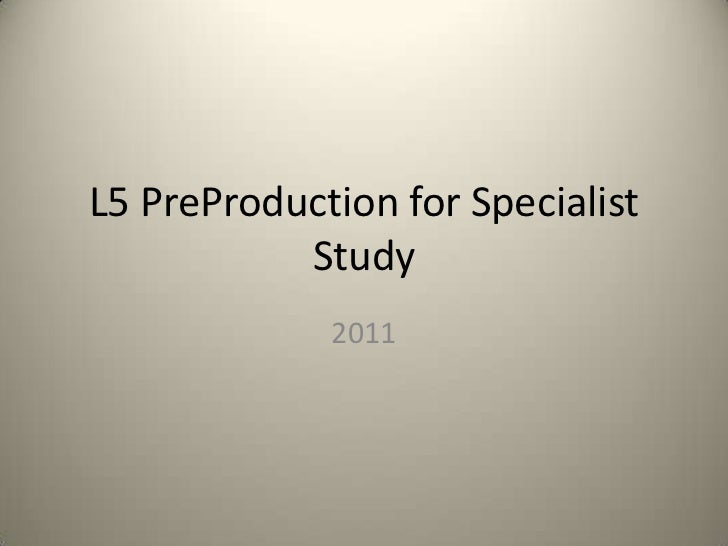 L5 PreProduction for Specialist Study<br />2011<br />
