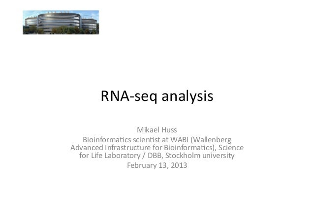 RNA-­‐seq	  analysis	                            Mikael	  Huss	     Bioinforma7cs	  scien7st	  at	  WABI	  (Wallenberg	  A...