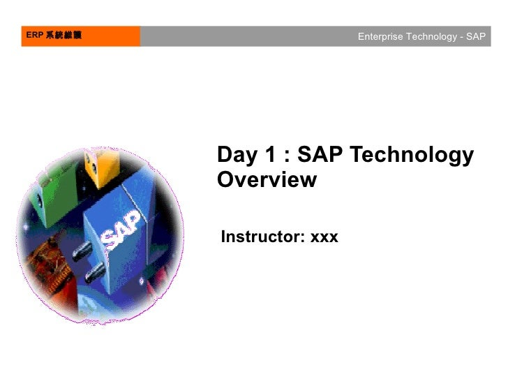 Day 1 : SAP Technology Overview Instructor: xxx