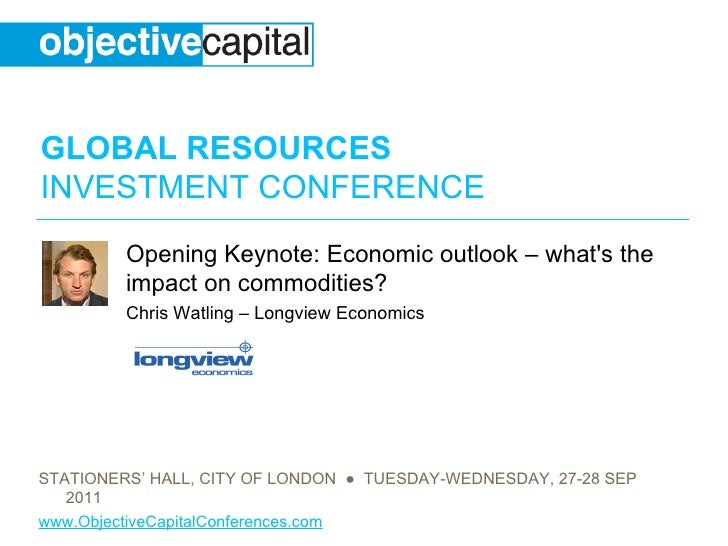 Opening Keynote: Economic outlook – what's the impact on commodities?  Chris Watling – Longview Economics