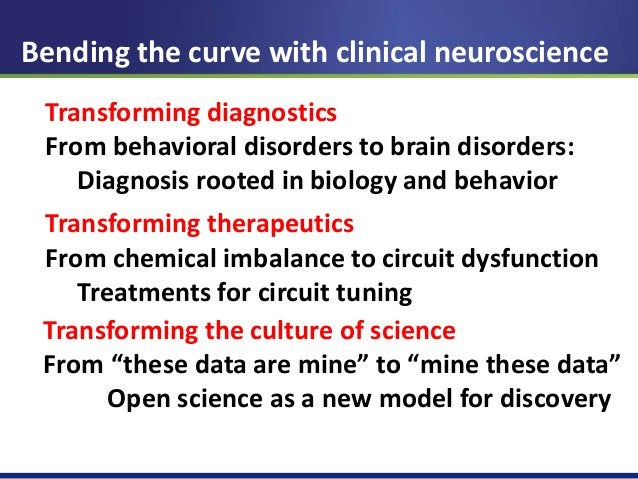 Bending the curve with clinical neuroscience  Transforming diagnostics  From behavioral disorders to brain disorders:  Dia...