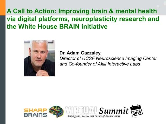 A Vision of the Future of Medicine  Adam Gazzaley, MD PhD  Professor - Neurology, Physiology and Psychiatry  Director - Ne...