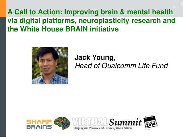 A Call to Action: Improving brain & mental health via digital platforms, neuroplasticity research and the White H...
