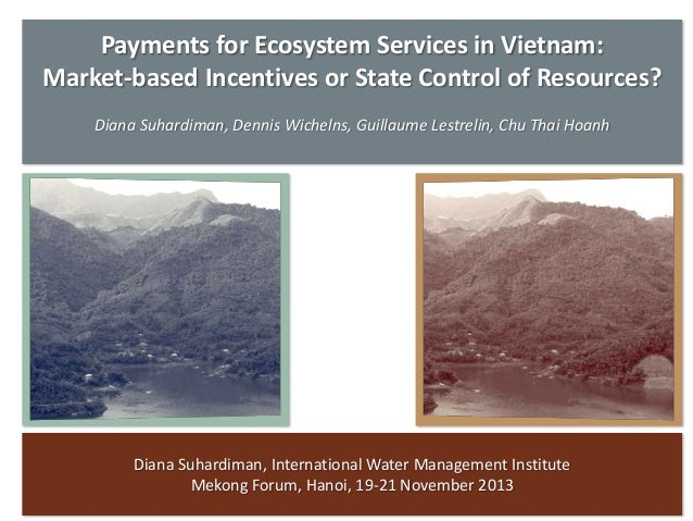 Payments for Ecosystem Services in Vietnam: Market-based Incentives or State Control of Resources? Diana Suhardiman, Denni...