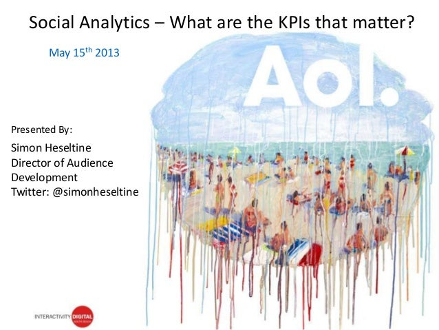 @simonheseltineSouth Beach, May 16thMay 15th 2013Social Analytics – What are the KPIs that matter?Simon HeseltineDirector ...
