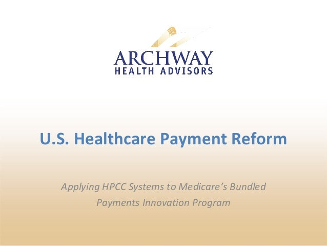 U.S. Healthcare Payment Reform  Applying HPCC Systems to Medicare's Bundled  Payments Innovation Program