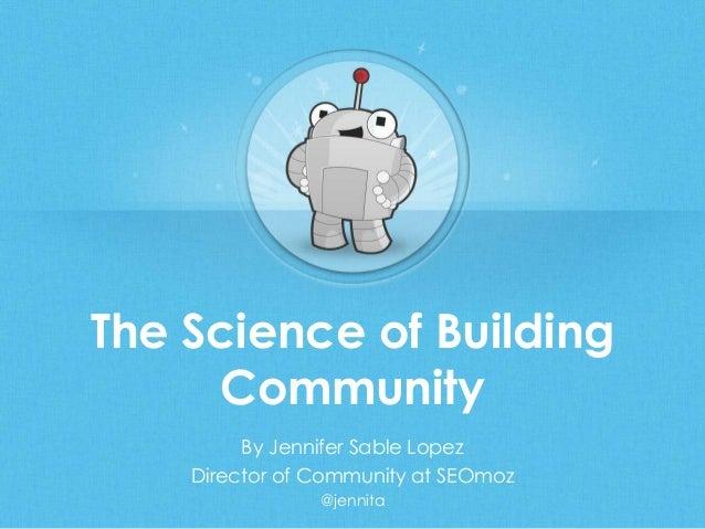 The Science of BuildingCommunityBy Jennifer Sable LopezDirector of Community at SEOmoz@jennita