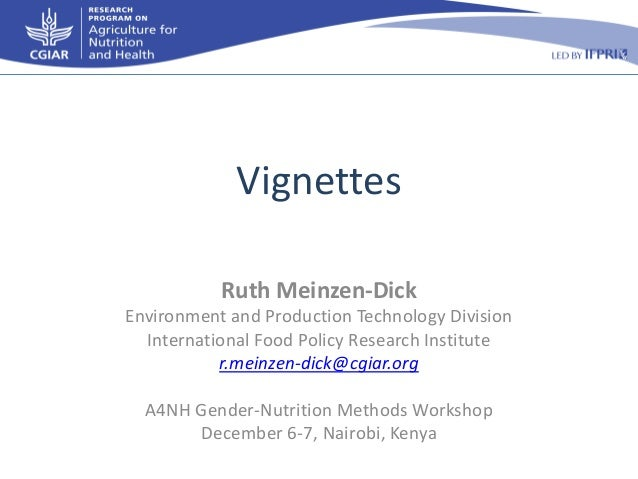 Vignettes Ruth Meinzen-Dick Environment and Production Technology Division International Food Policy Research Institute r....