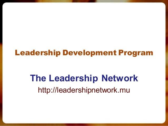 Leadership Development Program The Leadership Network http://leadershipnetwork.mu