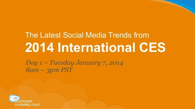 The Latest Social Media Trends from  2014 International CES Day 1 – Tuesday January 7, 2014 8am – 3pm PST