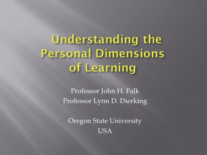 <ul><li>Professor John H. Falk </li></ul><ul><li>Professor Lynn D. Dierking </li></ul><ul><li>Oregon State University </li...