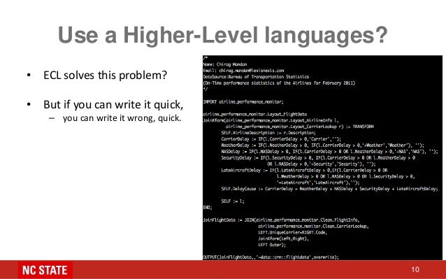 Use a Higher-Level languages? • ECL solves this problem? • But if you can write it quick, – you can write it wrong, quick....