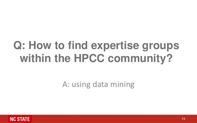Q: How to find expertise groups within the HPCC community? A: using data mining 15