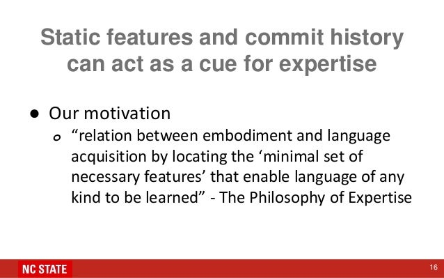 """Static features and commit history can act as a cue for expertise ● Our motivation o """"relation between embodiment and lang..."""