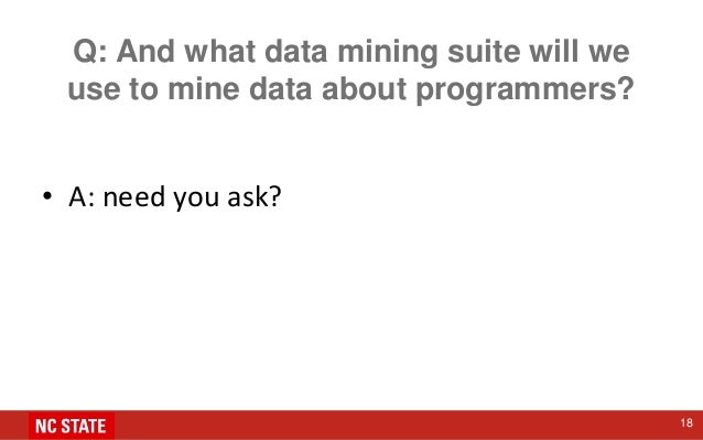 Q: And what data mining suite will we use to mine data about programmers? • A: need you ask? 18