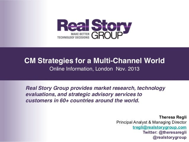 CM Strategies for a Multi-Channel World Online Information, London Nov. 2013! Real Story Group provides market research, ...