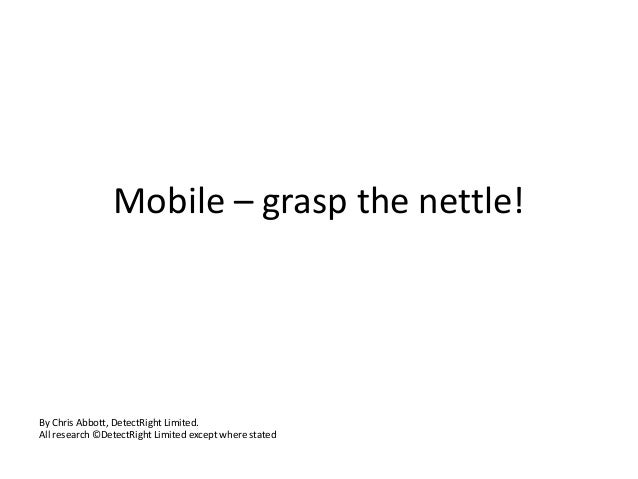 Mobile – grasp the nettle!  By Chris Abbott, DetectRight Limited. All research ©DetectRight Limited except where stated