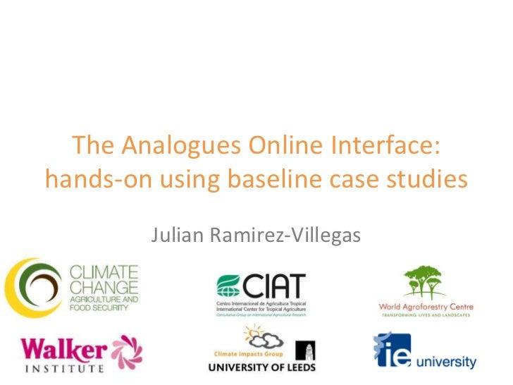 The Analogues Online Interface: hands-on using baseline case studies<br />Julian Ramirez-Villegas<br />