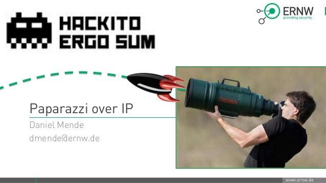 www.ernw.de Paparazzi over IP Daniel Mende dmende@ernw.de
