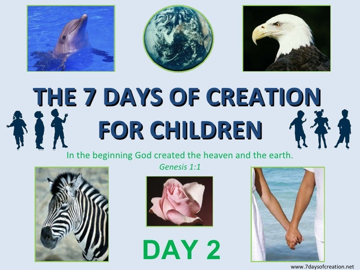 THE 7 DAYS OF CREATION  FOR CHILDREN In the beginning God created the heaven and the earth. Genesis 1:1 DAY 2 www.7daysofc...